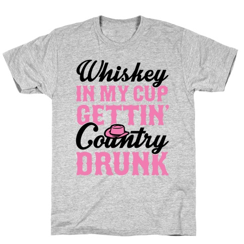 Whiskey In My Cup Gettin' Country Drunk T-Shirt
