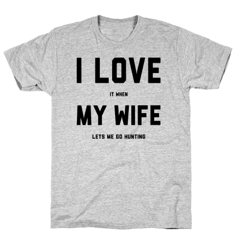 I Love It When My Wife Lets Me Go Hunting Mens T-Shirt