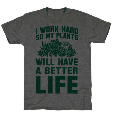 I Work Hard So My Plants Will Have a Better Life