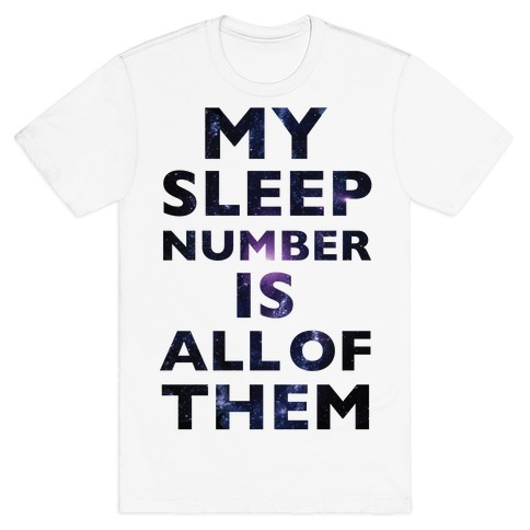 My Sleep Number Is All Of Them T-Shirt