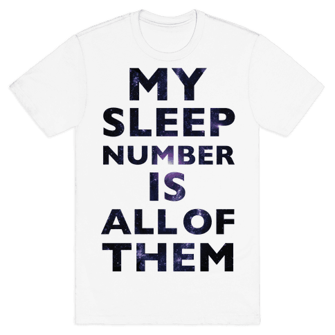My Sleep Number Is All Of Them Mens T-Shirt