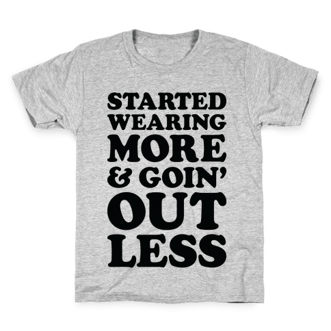 Started Wearing More & Goin' Out Less Kids T-Shirt