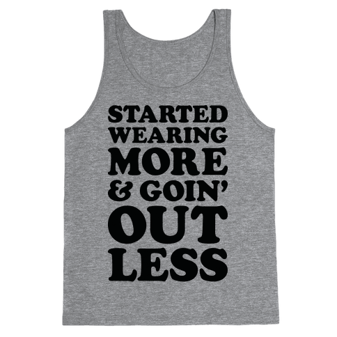 Started Wearing More & Goin' Out Less Tank Top