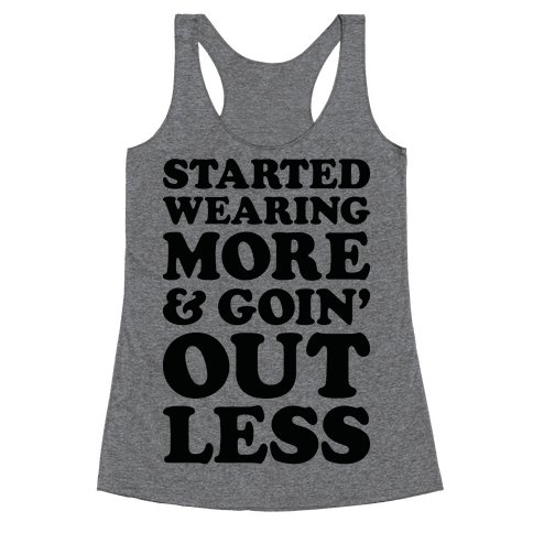 Started Wearing More & Goin' Out Less Racerback Tank Top
