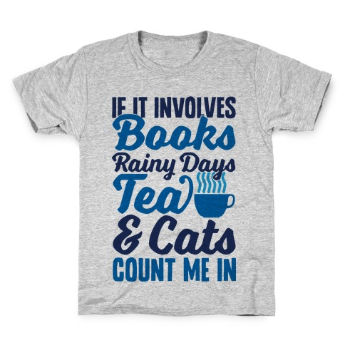 If It Involves Books, Rainy Days, Tea, And Cats, Count Me In Kids T-Shirt