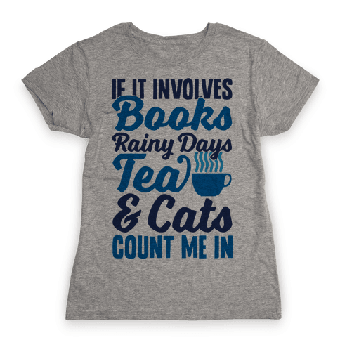 If It Involves Books, Rainy Days, Tea, And Cats, Count Me In Womens T-Shirt