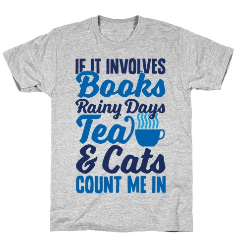 If It Involves Books, Rainy Days, Tea, And Cats, Count Me In T-Shirt