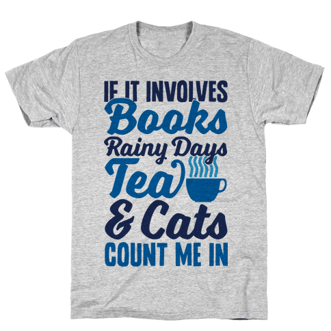 If It Involves Books, Rainy Days, Tea, And Cats, Count Me In Mens T-Shirt