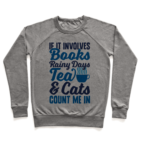 If It Involves Books, Rainy Days, Tea, And Cats, Count Me In Pullover