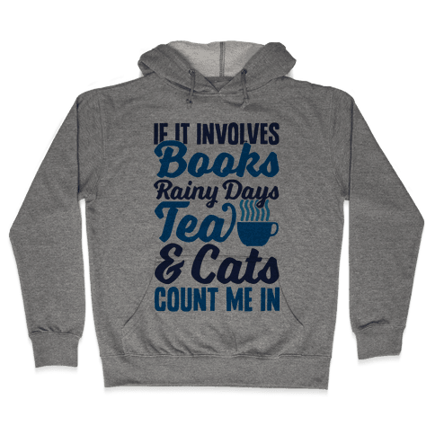 If It Involves Books, Rainy Days, Tea, And Cats, Count Me In Hooded Sweatshirt