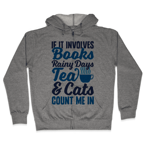 If It Involves Books, Rainy Days, Tea, And Cats, Count Me In Zip Hoodie