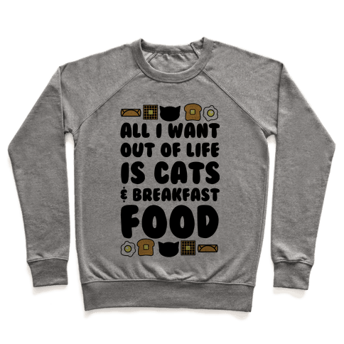 All I Want Out of Life Is Cats and Breakfast Food Pullover