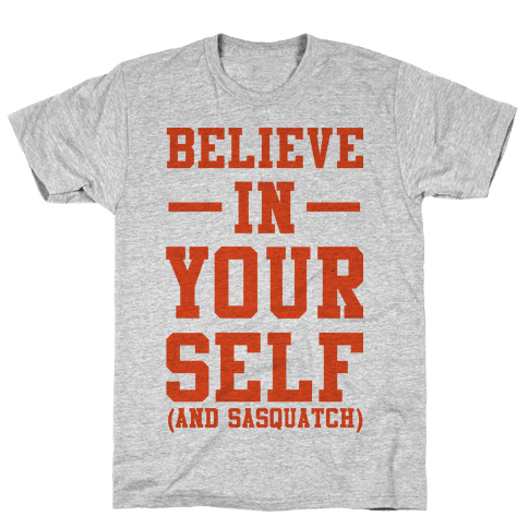 Believe in Yourself and Sasquatch Mens T-Shirt