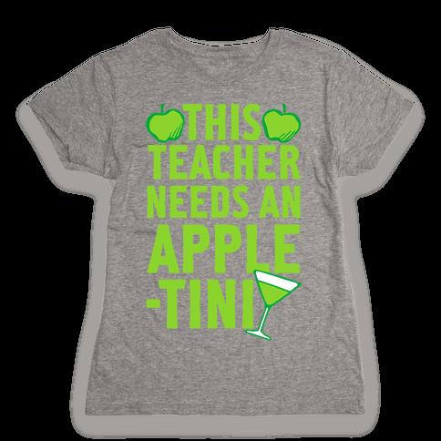 This Teacher Needs An Apple-Tini Womens T-Shirt