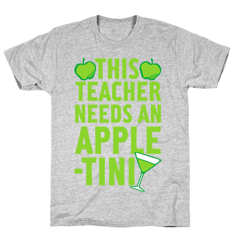 This Teacher Needs An Apple-Tini Mens T-Shirt