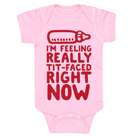 I'm Feeling Really Tit-Faced Right Now Baby Onesy