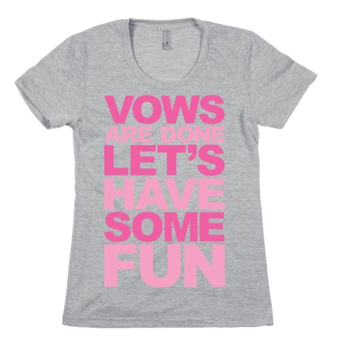 Vows Are Done Let's Have Some Fun Womens T-Shirt