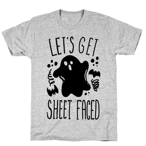 Let's Get Sheet Faced T-Shirt