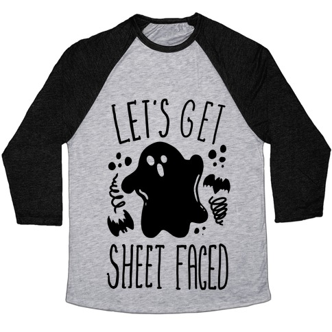 Let's Get Sheet Faced Baseball Tee