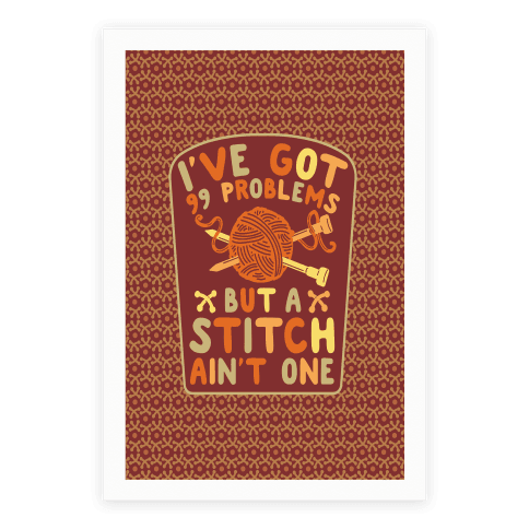 I've Got 99 Problems But a Stitch Ain't One Poster