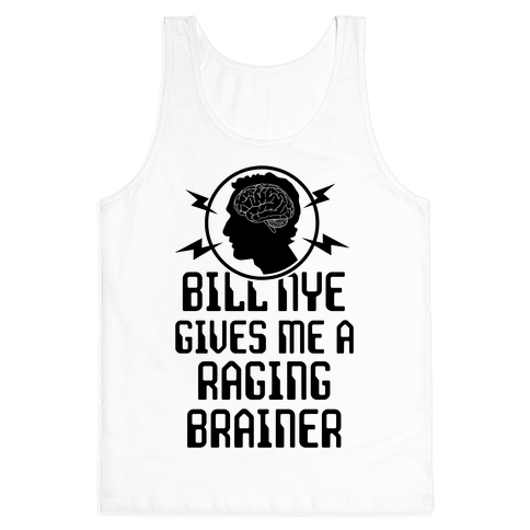 Bill Nye Gives Me A Raging Brainer Tank Top