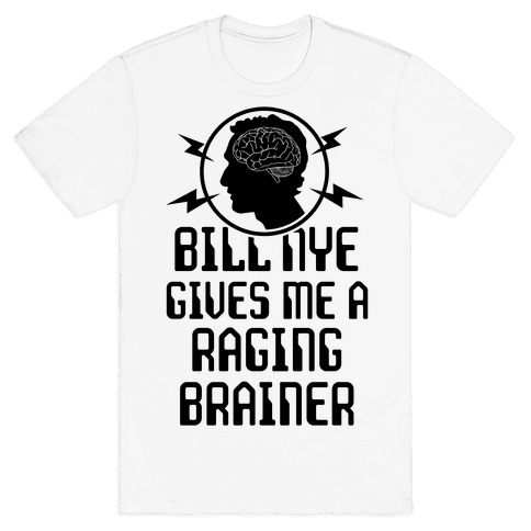 Bill Nye Gives Me A Raging Brainer Mens T-Shirt