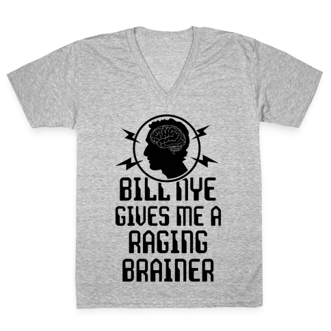 Bill Nye Gives Me A Raging Brainer V-Neck Tee Shirt
