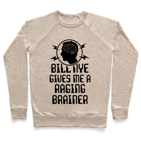 Bill Nye Gives Me A Raging Brainer Pullover
