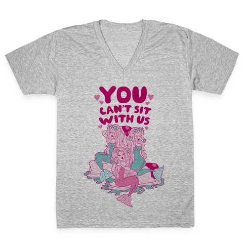You Can't Sit With Us Mermaids V-Neck Tee Shirt
