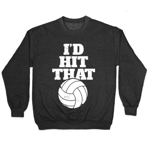 I'd Hit That (Volleyball) Pullover