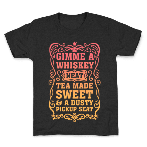 Gimme A Whiskey Neat, Tea Made Sweet & A Dusty Pickup Seat Kids T-Shirt