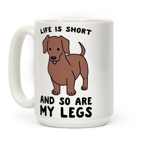 Life is Short and So Are My Legs Coffee Mug