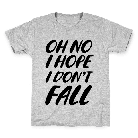 I Hope I Don't Fall Kids T-Shirt