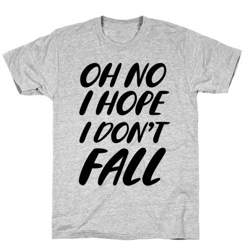 I Hope I Don't Fall T-Shirt