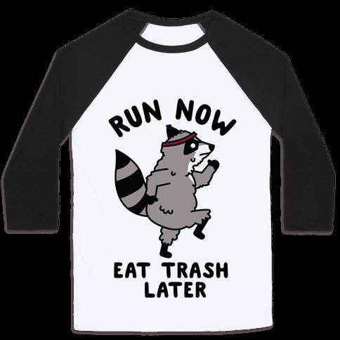 Run Now Eat Trash Later Raccoon Baseball Tee