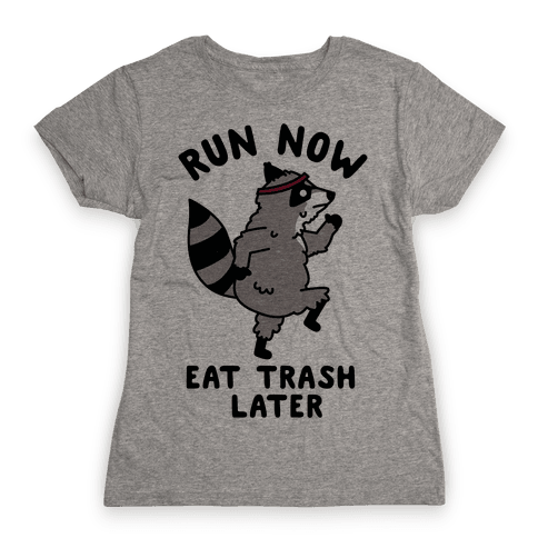 Run Now Eat Trash Later Raccoon Womens T-Shirt