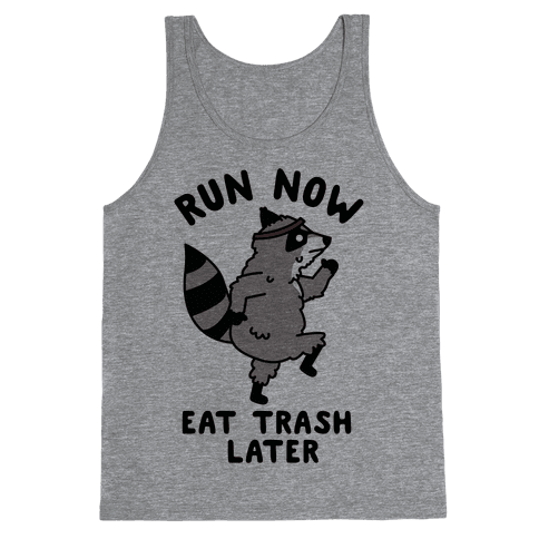 Run Now Eat Trash Later Raccoon Tank Top