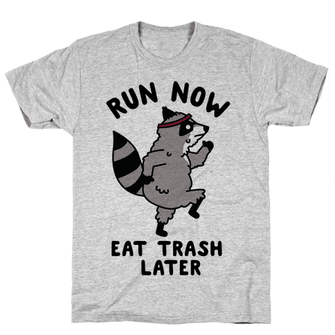 Run Now Eat Trash Later Raccoon Mens T-Shirt