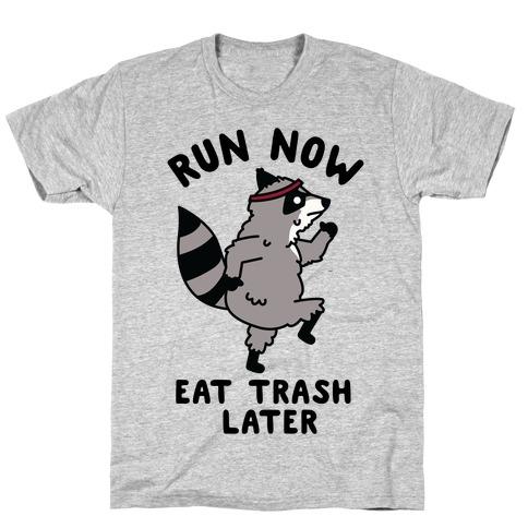 Run Now Eat Trash Later Raccoon T-Shirt