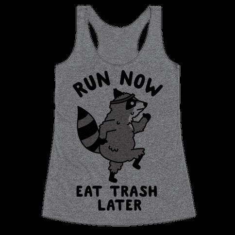 Run Now Eat Trash Later Raccoon Racerback Tank Top