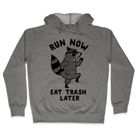 Run Now Eat Trash Later Raccoon Hooded Sweatshirt