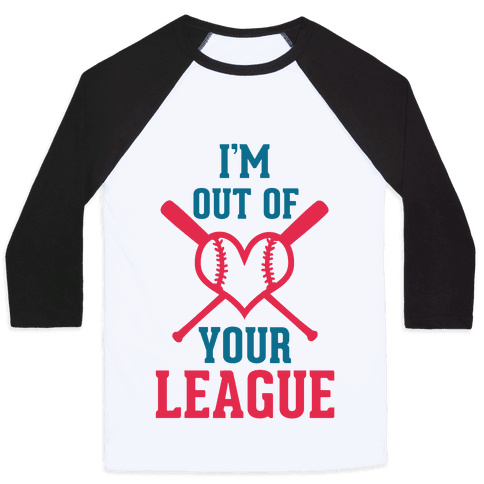 I'm Out of Your League  Baseball Tee