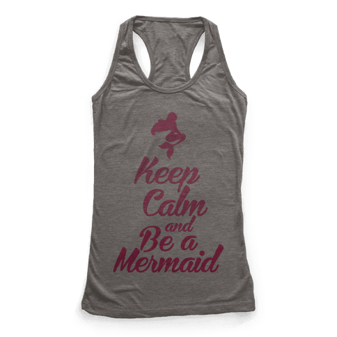 Keep Calm and Be A Mermaid Racerback Tank Top
