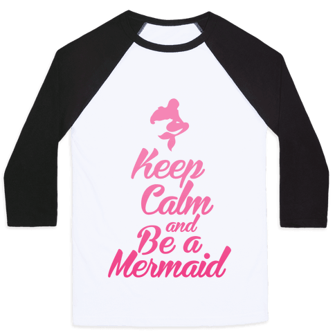 Keep Calm and Be A Mermaid Baseball Tee