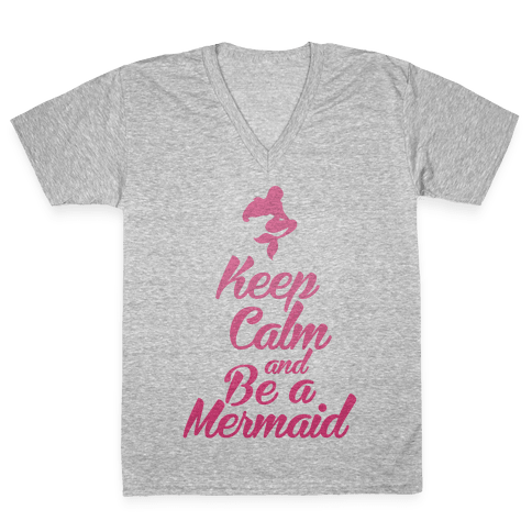 Keep Calm and Be A Mermaid V-Neck Tee Shirt