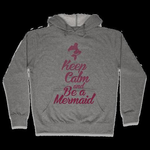 Keep Calm and Be A Mermaid Hooded Sweatshirt