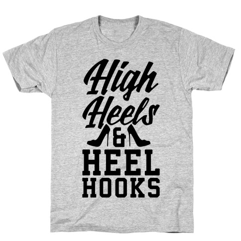 High Heels & Heel Hooks T-Shirt