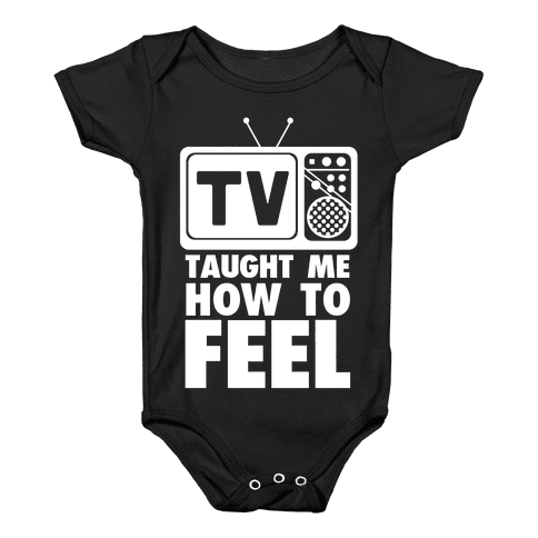 TV Taught Me How to Feel Baby Onesy