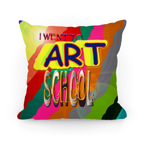 I Went to Art School Pillow