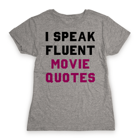 I Speak Fluent Movie Quotes Womens T-Shirt